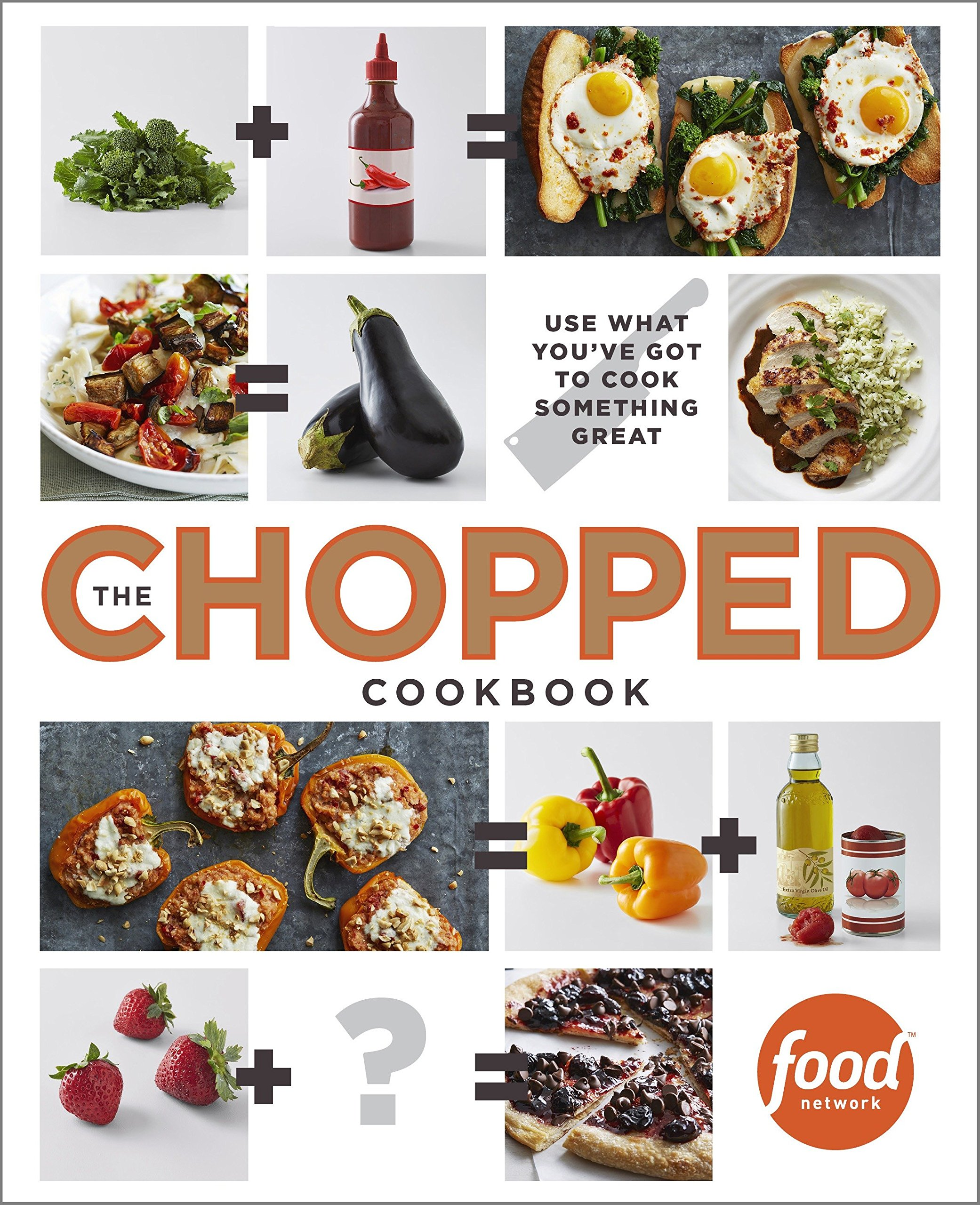 The Chopped Cookbook Use What You Ve Got To Cook Something Great Food Network Kitchen 9780770435004 Amazon Com Books