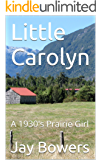 Little Carolyn: A 1930's Prairie Girl (Carolyn, Prairie Girl)