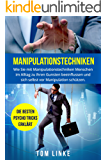 Manipulationstechniken: Wie Sie mit Manipulationstechniken Menschen im Alltag zu ihren Gunsten beeinflussen und sich selbst vor Manipulation schützen. Die besten Psycho Tricks erklärt.