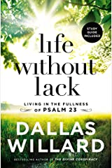 Life Without Lack: Living in the Fullness of Psalm 23 Paperback