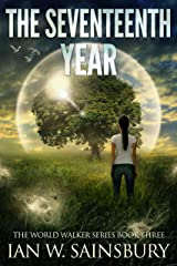 The Seventeenth Year (The World Walker Series Book 3) Kindle Edition