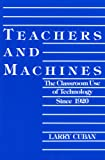 Teachers and Machines: Classroom Use of Technology Since 1920