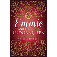 Emmie and the Tudor Queen (Hearts and Crowns Book 2)