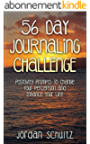 56 Day Journaling Challenge: Positivity Prompts To Change Your Perception and Enhance Your Life (English Edition)