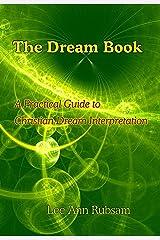 The Dream Book: A Practical Guide to Christian Dream Interpretation Kindle Edition