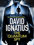 The Quantum Spy: An unputdownable technothriller that will keep you gripped (English Edition)