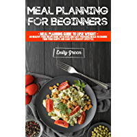 Meal Planning for Beginners: Meal Planning Guide to Lose Weight - An Healthy Food Recipe Book With Over 200 Easy…