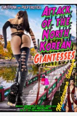 Attack of the North Korean Giantesses: The Five Hive WiB Agents versus the Amazonian Giantesses Zapped with Nuclear Radiation (Triangulum Stain Series Book 4) Kindle Edition