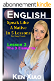 English: Speak English Like A Native In 5 Lessons For Busy People, Lesson 2: The 3 Elements (Speak Like A Native In 5 Lessons) (English Edition)