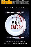Man-Eater: The Terrifying True Story of Cannibal Killer Katherine Knight (True Crime)