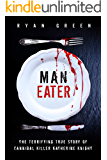 Man-Eater: The Terrifying True Story of Cannibal Killer Katherine Knight (True Crime) (English Edition)