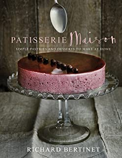 Patisserie Maison: The step-by-step guide to simple sweet pastries for the