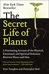 The Secret Life of Plants: A Fascinating Account of the Physical, Emotional, and Spiritual Relations Between Plants and Man Kindle Edition