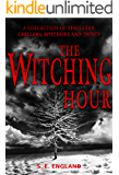 The Witching Hour: A COLLECTION OF THRILLERS, CHILLERS, MYSTERIES AND TWISTS (English Edition)