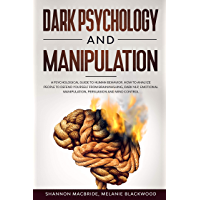 Dark Psychology and Manipulation: A Psychological Guide to Human Behavior. How to Analyze People to Defend Yourself from Brainwashing, Dark NLP, Emotional ... and Mind Control (English Edition)