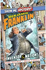 Benjamin Franklin: Inventor of the Nation! (Show Me History!) Kindle Edition