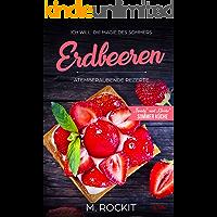 """Erdbeeren, Atemberaubende Rezepte,""""Trendy"""" und """"Clevere"""" Sommer Küche: ICH WILL die Magie des Sommers - 66 Rezepte zum Verlieben (66 Rezepte zum Verlieben, Teil 25)"""
