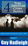 True Crime: 4 True American Crime Stories: Vol 1 (From police files of the 1920s to the 1950s)