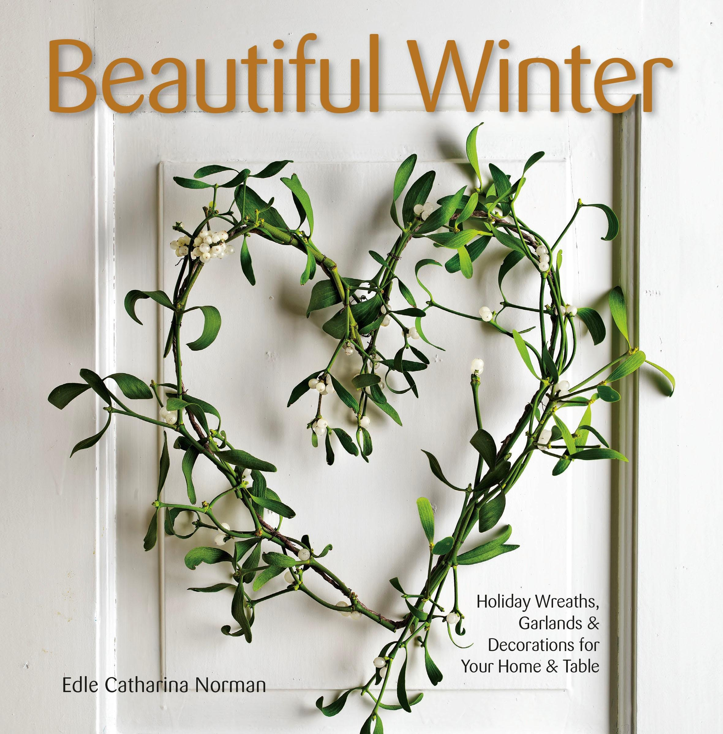 Beautiful Winter: Holiday Wreaths, Garlands, U0026 Decorations For Your Home U0026  Table: Edle Catharina Norman: 9781416208471: Amazon.com: Books