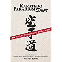 Karatedo Paradigm Shift: The Path to Rediscovering Budo Karate (English Edition)