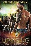 Uprising: A Paranormal Romance Vampire Apocalypse Series (Dark Horizons Book 1)