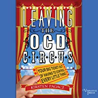 Leaving the OCD Circus: Your Best Ticket out of Having to Control Every Little Thing