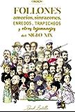 Follones, amoríos, sinrazones, enredos, trapicheos y otros tejemanejes del siglo XIX (Libros singulares)