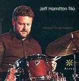 Jeff Hamilton Trio: Best Things Happen (The)