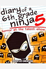 Diary of a 6th Grade Ninja 5: Terror at the Talent Show (a hilarious adventure for children ages 9-12) Kindle Edition