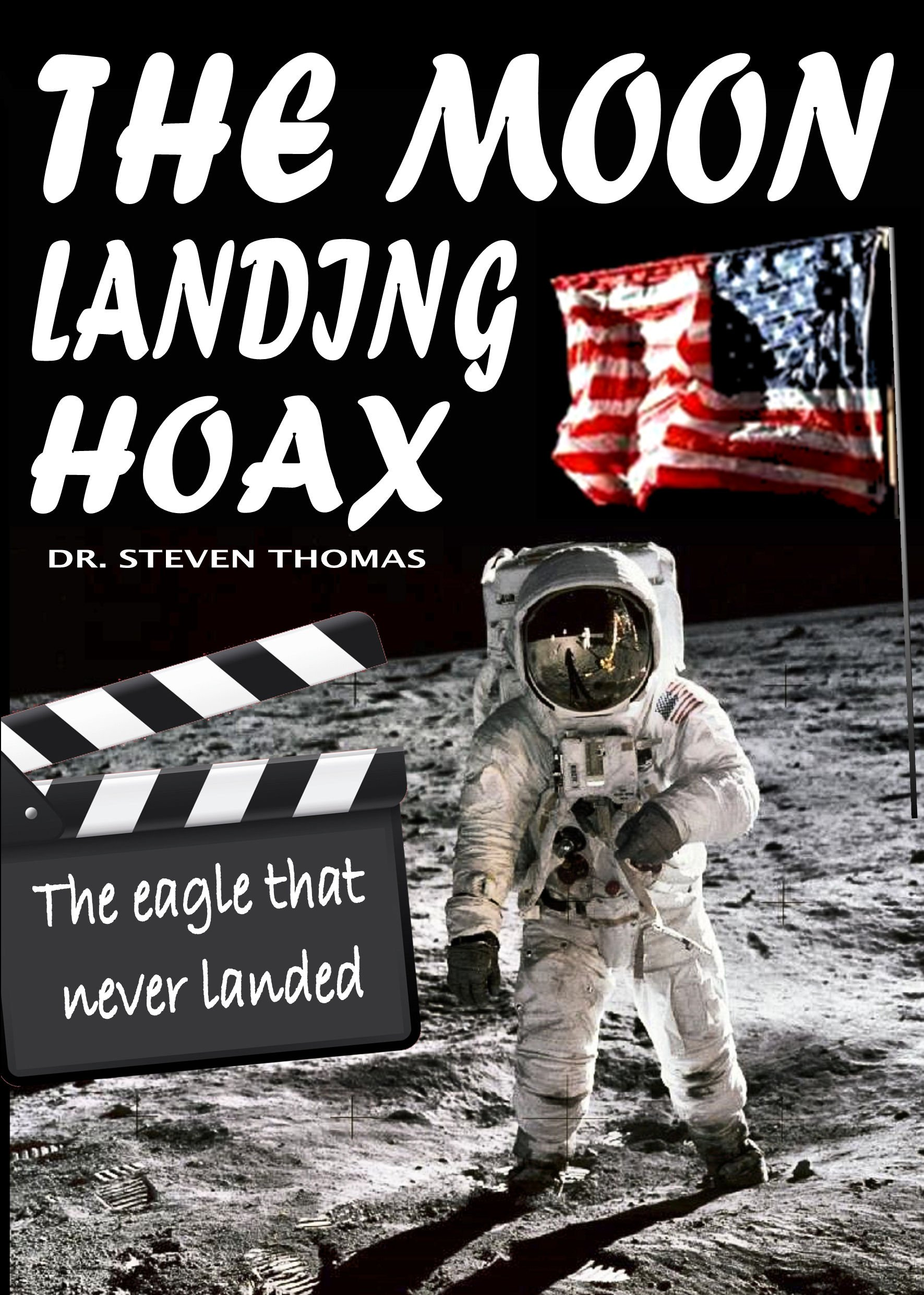 The Moon Landing Hoax Eagle That Never Landed Dr Steven Thomas 9781906512477 Amazon Books