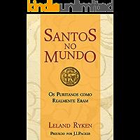 Santos no Mundo: Os puritanos como realmente eram