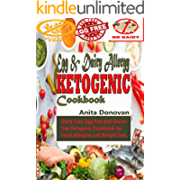 Egg & Dairy Allergy Ketogenic Cookbook: Dairy Free, Egg free and Gluten free Ketogenic Cookbook for Food Allergies and Weight loss.