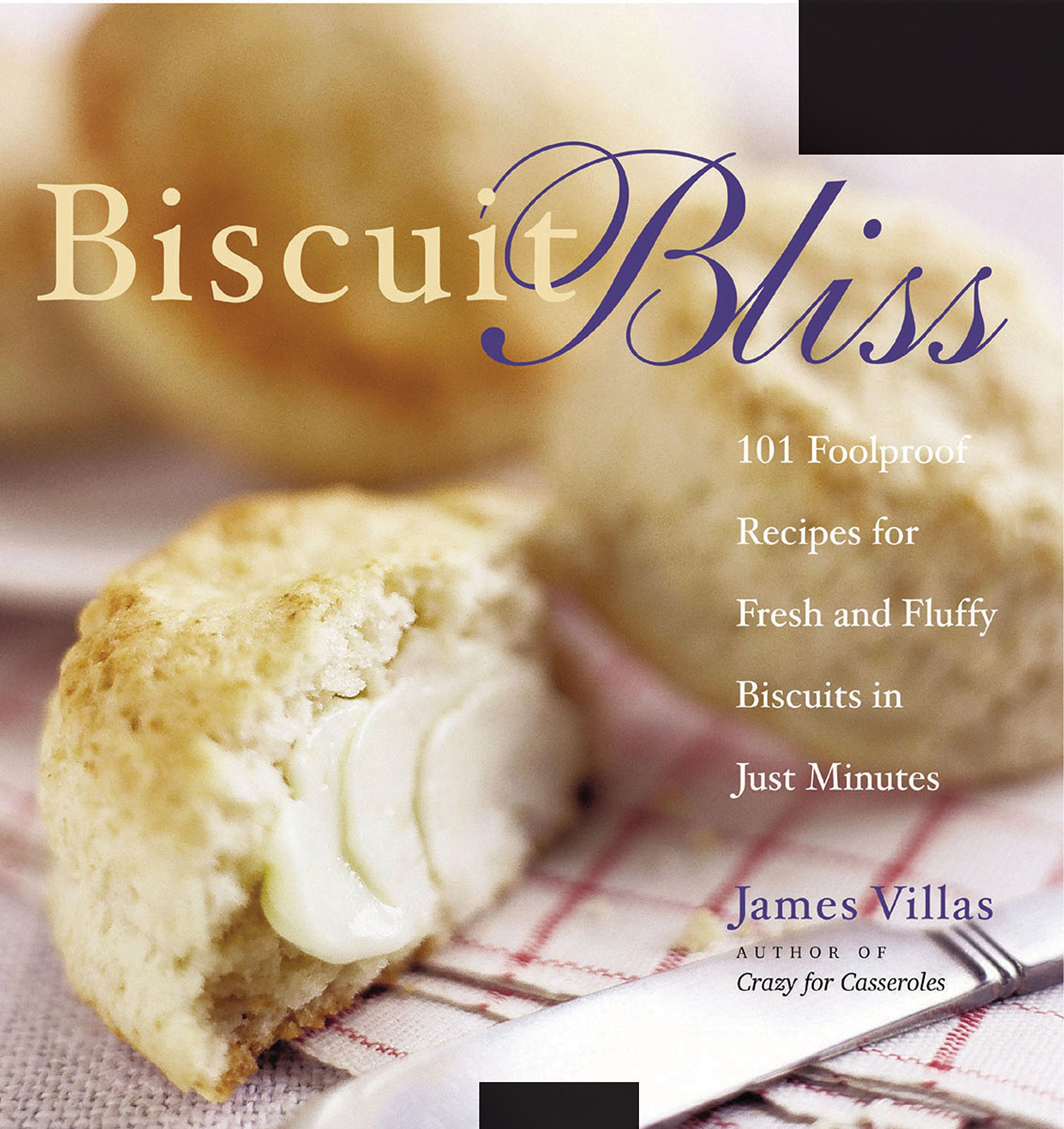 Biscuit Bliss: 101 Foolproof Recipes for Fresh and Fluffy Biscuits in Just  Minutes: James Villas: 9781558322233: Amazon.com: Books