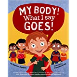 My Body! What I Say Goes!: A book to empower and teach children about personal body safety, feelings, safe and unsafe touch,
