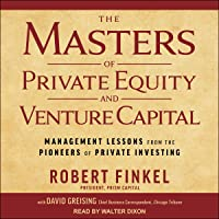 The Masters of Private Equity and Venture Capital: Management Lessons from the Pioneers of Private Investing