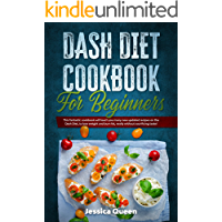 Dash Diet Cookbook for Beginners: This Fantastic Cookbook Will Teach You Many New Updated Recipes on the Dash Diet, to…