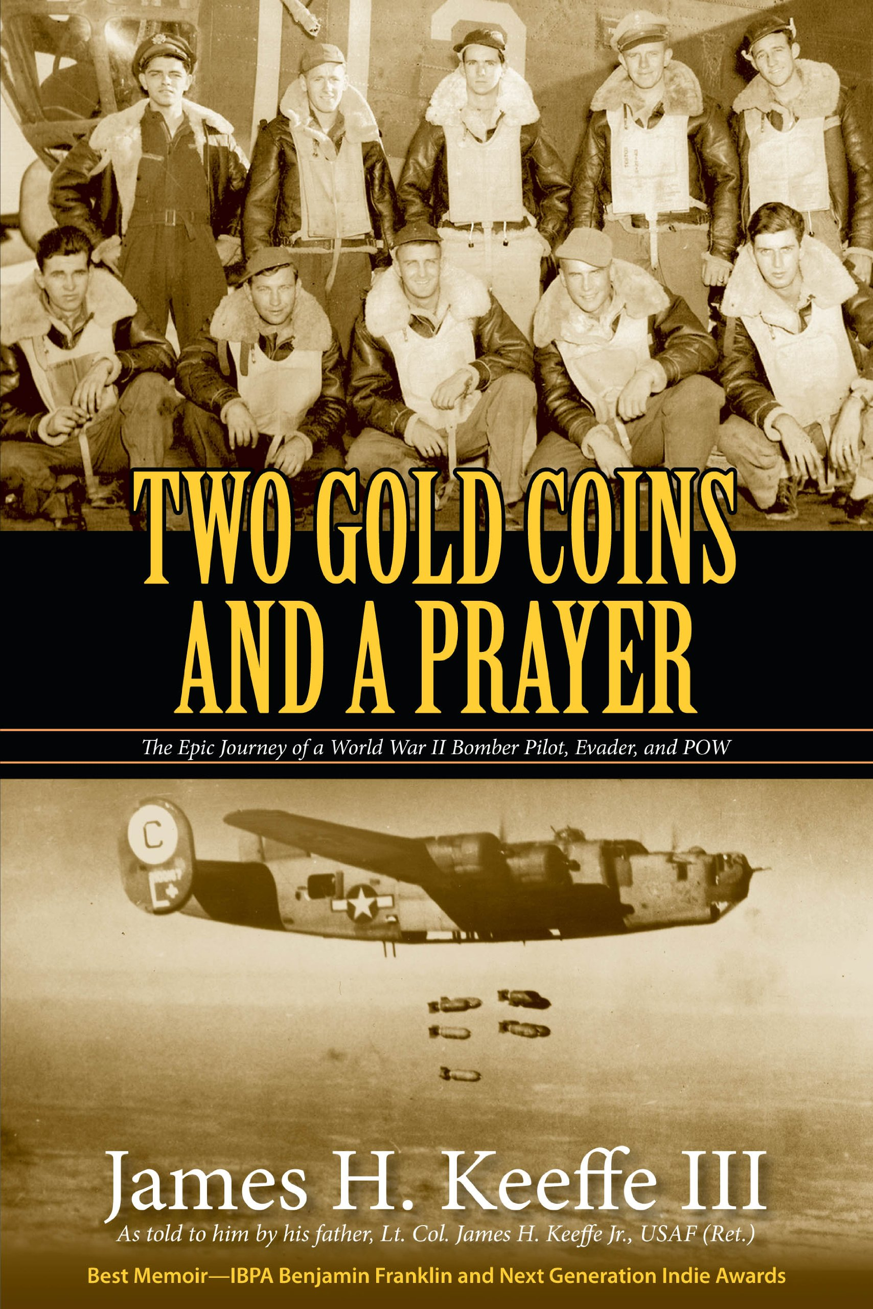 Amazon: Two Gold Coins And A Prayer: The Epic Journey Of A World War Ii  Bomber Pilot, Evader, And Pow (9780984360000): James H Keeffe Iii: Books