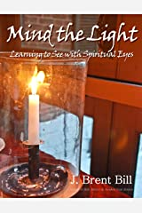 Mind the Light: Learning to See With Spiritual Eyes Kindle Edition