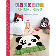 Crochet Animal Rugs: Over 20 Crochet Patterns for Fun Floor Mats and Matching Accessories Jul 2, 2018