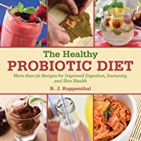 The Healthy Probiotic Diet: More Than 50 Recipes for Improved Digestion, Immunity...