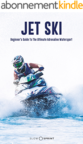 JET SKI: Beginner's Guide To The Ultimate Adrenaline Watersport (English Edition)