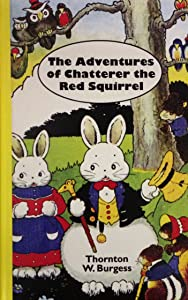 The Adventures of Chatterer the Red Squirrel (A Bedtime story-book)