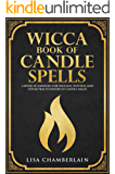Wicca Book of Candle Spells: A Book of Shadows for Wiccans, Witches, and Other Practitioners of Candle Magic (Wiccan…