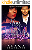 You Can't Make Me Love You: A STAND ALONE Novel