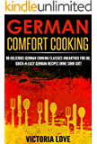 German: German Comfort Cooking: 90 Amazingly Delicious 3 Steps Or Less German Cooking Classics Unearthed For Du; Quick-n-Easy Germany Recipes Done Suhr ... diet cookbook) (English Edition)