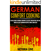 German: German Comfort Cooking: 90 Amazingly Delicious 3 Steps Or Less German Cooking Classics Unearthed For Du; Quick-n-Easy Germany Recipes Done Suhr ... recipes, mediterranean diet cookbook)