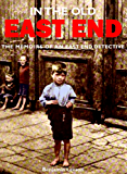 In the Old East End: Memoirs of an East End Detective