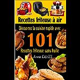 Recettes friteuse à air: Découvrez la cuisine rapide avec 101 recettes friteuse sans huile ; Recettes faciles et…