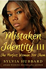 Mistaken Identity III: The Perfect Woman For Them Kindle Edition