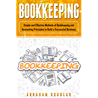 Bookkeeping: Simple And Effective Methods Of Bookkeeping And Accounting Principles To Build A Successful Business (English Edition)